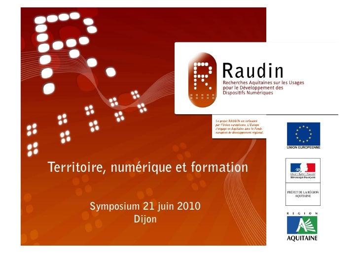 Territoire , numérique et formation          Symposium 21 juin 2010                  Dijon