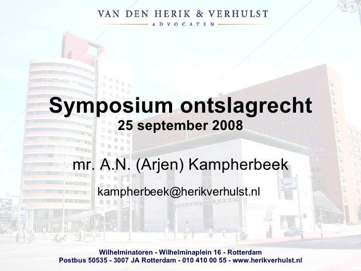Symposium ontslagrecht 25 september 2008 mr. A.N. (Arjen) Kampherbeek kampherbeek@herikverhulst.nl
