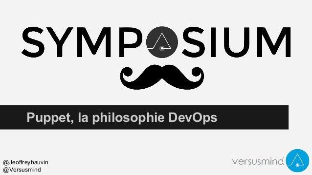 Puppet, la philosophie DevOps @Jeoffreybauvin @Versusmind