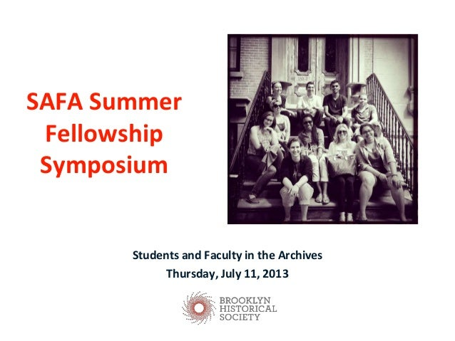 SAFA Summer Fellowship Symposium Students and Faculty in the Archives Thursday, July 11, 2013