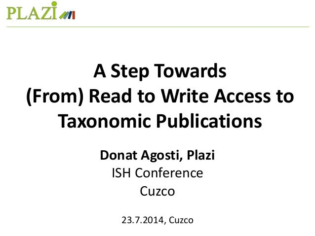 Donat Agosti, Plazi ISH Conference Cuzco 23.7.2014, Cuzco A Step Towards (From) Read to Write Access to Taxonomic Publicat...
