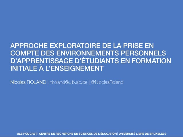 APPROCHE EXPLORATOIRE DE LA PRISE EN COMPTE DES ENVIRONNEMENTS PERSONNELS D'APPRENTISSAGE D'ÉTUDIANTS EN FORMATION INITIAL...