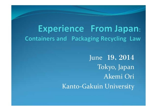 Symposium case 1 A. Ori, experience from japan containers&packaging recycling law