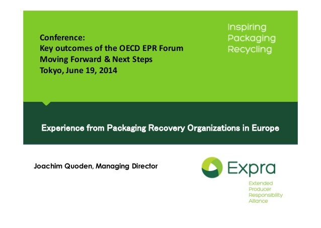 Experience from Packaging Recovery Organizations in Europe Joachim Quoden, Managing Director Conference: Key outcomes of t...