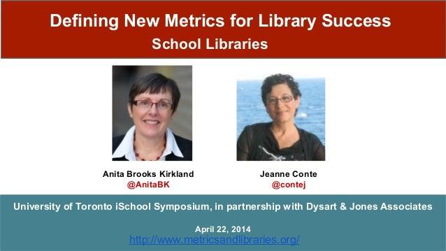 http://www.metricsandlibraries.org/ Defining New Metrics for Library Success School Libraries Anita Brooks Kirkland @Anita...