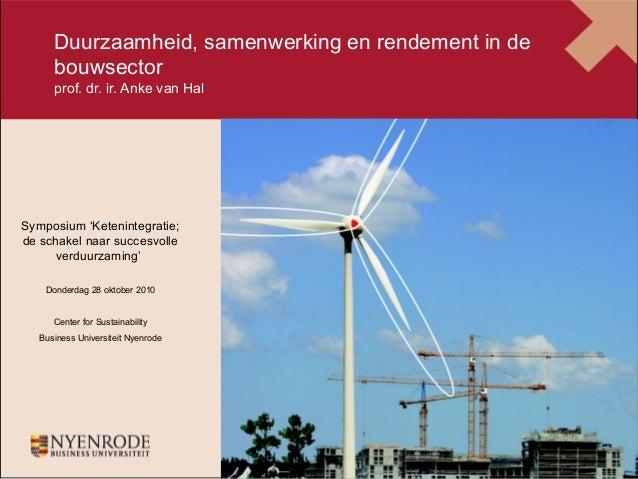 1 Duurzaamheid, samenwerking en rendement in de bouwsector prof. dr. ir. Anke van Hal Symposium 'Ketenintegratie; de schak...