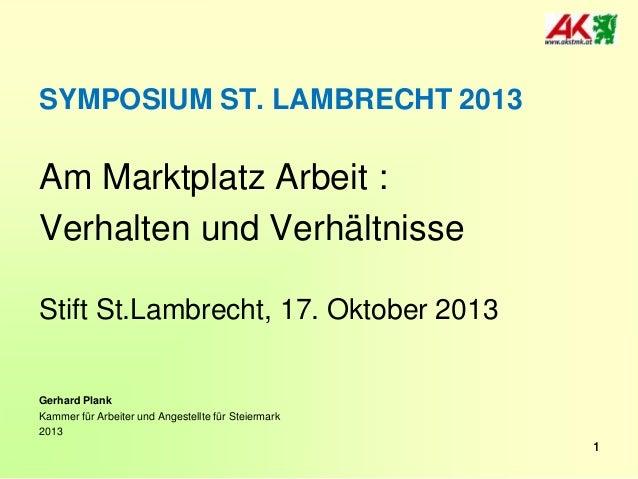 SYMPOSIUM ST. LAMBRECHT 2013  Am Marktplatz Arbeit : Verhalten und Verhältnisse Stift St.Lambrecht, 17. Oktober 2013  Gerh...