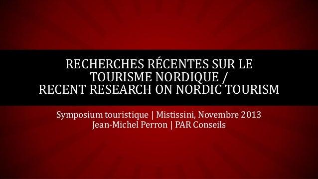 RECHERCHES RÉCENTES SUR LE TOURISME NORDIQUE / RECENT RESEARCH ON NORDIC TOURISM Symposium touristique | Mistissini, Novem...