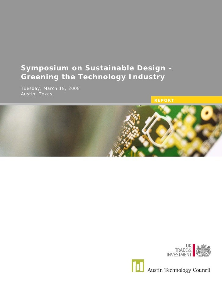 Symposium on Sustainable Design – Greening the Technology Industry Tuesday, March 18, 2008 Austin, Texas                  ...