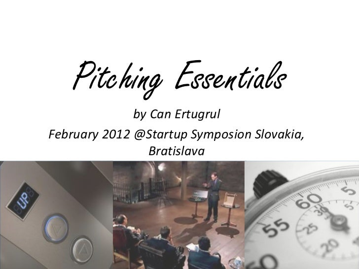 Pitching Essentials              by Can ErtugrulFebruary 2012 @Startup Symposion Slovakia,                 Bratislava