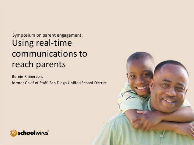 Symposium on parent engagement:  Using real-time communications to reach parents Bernie Rhinerson, former Chief of Staff: ...