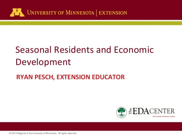 © 2012 Regents of the University of Minnesota. All rights reserved. Seasonal Residents and Economic Development RYAN PESCH...