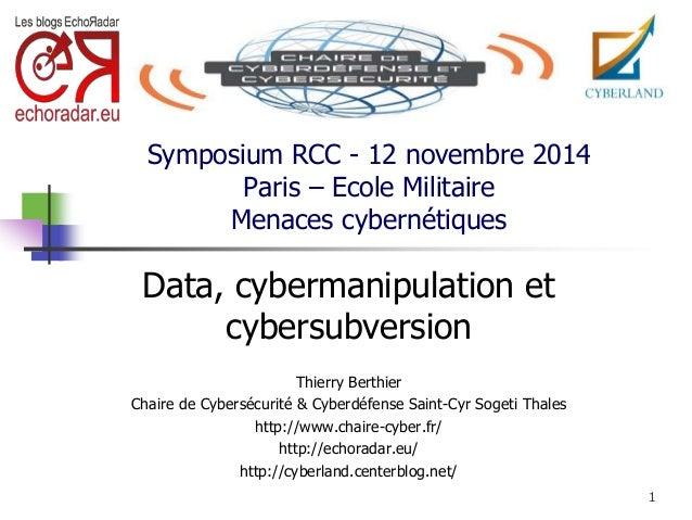 Symposium RCC - 12 novembre 2014  Paris – Ecole Militaire  Menaces cybernétiques  Data, cybermanipulation et  cybersubvers...