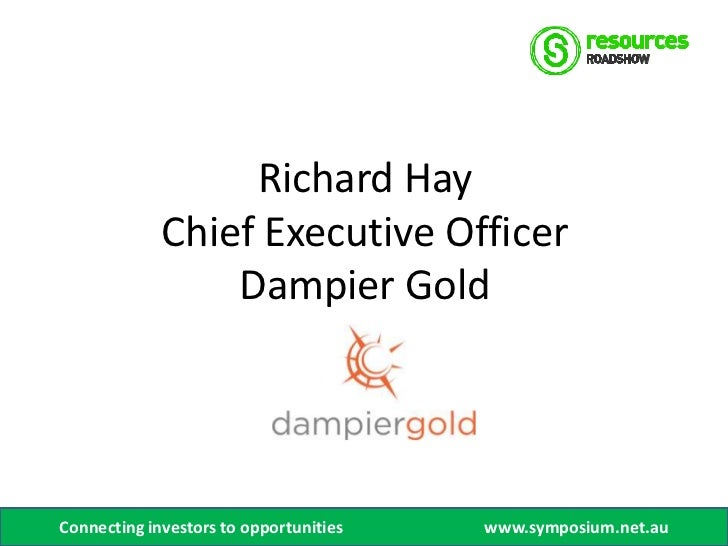 Richard Hay             Chief Executive Officer                 Dampier GoldConnecting investors to opportunities   www.sy...