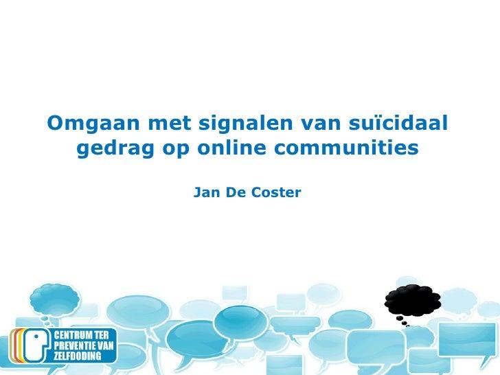 Omgaan met signalen van suïcidaal gedrag op online communities Jan De Coster