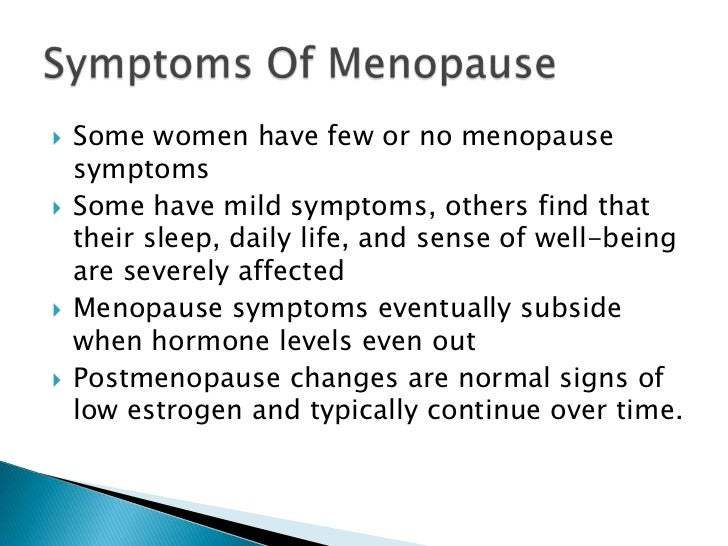 Some women have few or no menopause symptoms some have mild symptoms