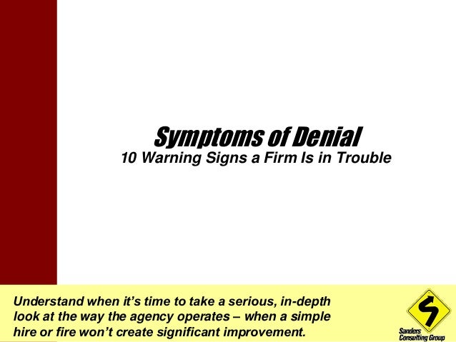 Symptoms of Denial  10 Warning Signs a Firm Is in Trouble  Understand when it's time to take a serious, in-depth  look at ...