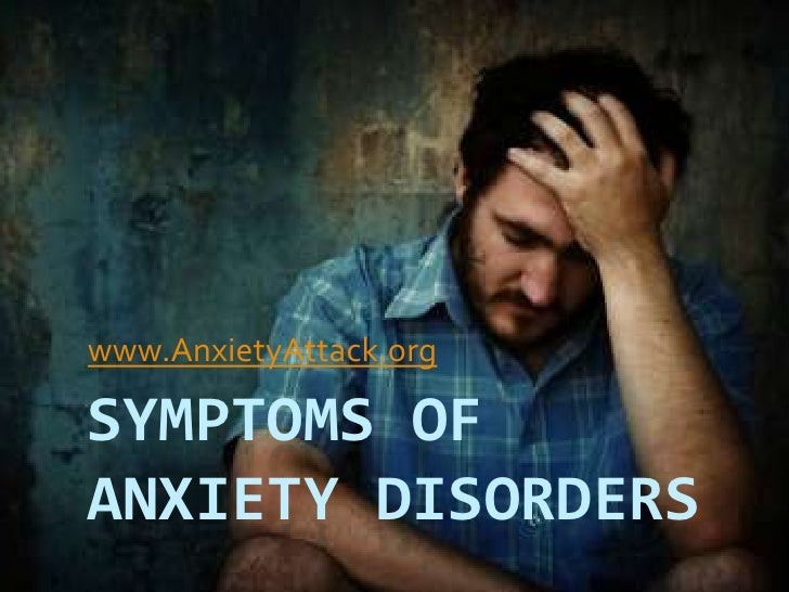 Symptoms Of Anxiety Disorders<br />www.AnxietyAttack.org<br />