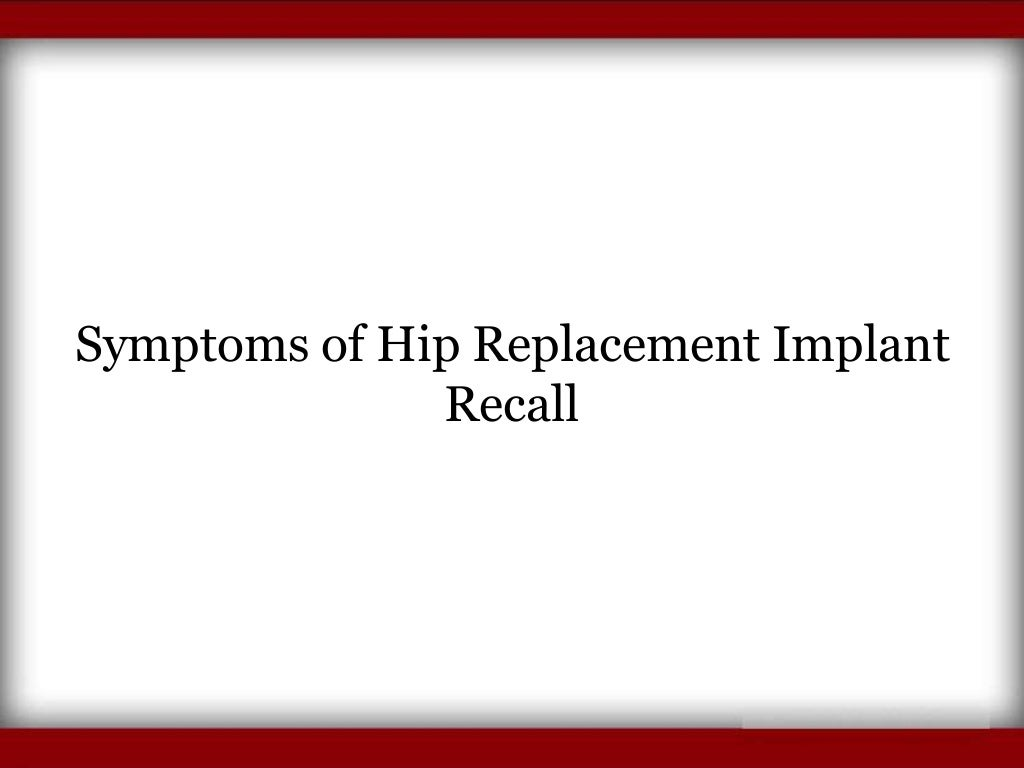 Symptoms of Hip Replacement Implant Recall