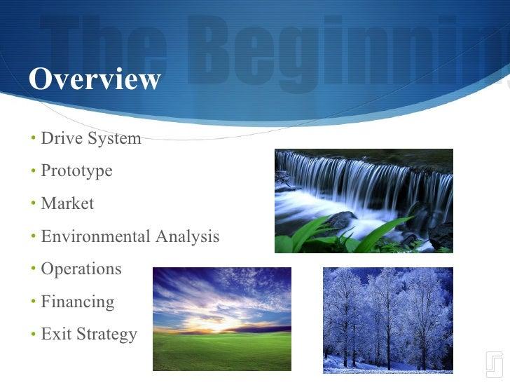 Overview <ul><li>Drive System </li></ul><ul><li>Prototype </li></ul><ul><li>Market </li></ul><ul><li>Environmental Analysi...