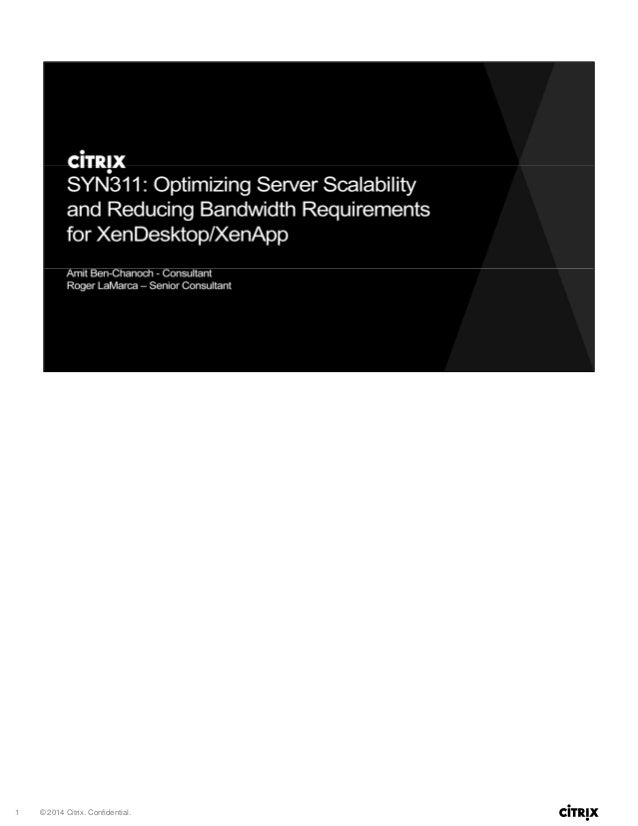 SYN311: Optimizing server scalability and reducing bandwidth requirements for XenDesktop/XenApp