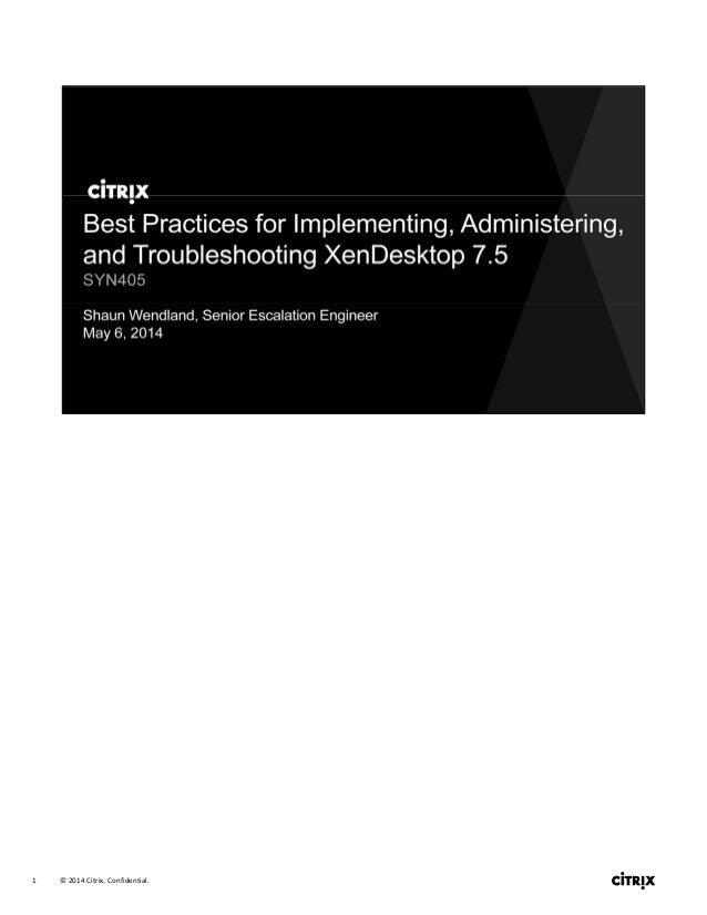 SYN405: Best practices for implementing, administering and troubleshooting XenDesktop 7.5