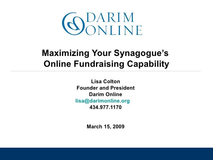 Maximizing Your Synagogue's  Online Fundraising Capability Lisa Colton Founder and President Darim Online [email_address] ...