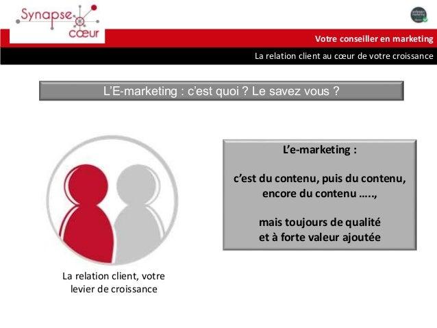 Votre conseiller en marketing  La relation client au coeur de votre croissance  L'E-marketing : c'est quoi ? Le savez vous...