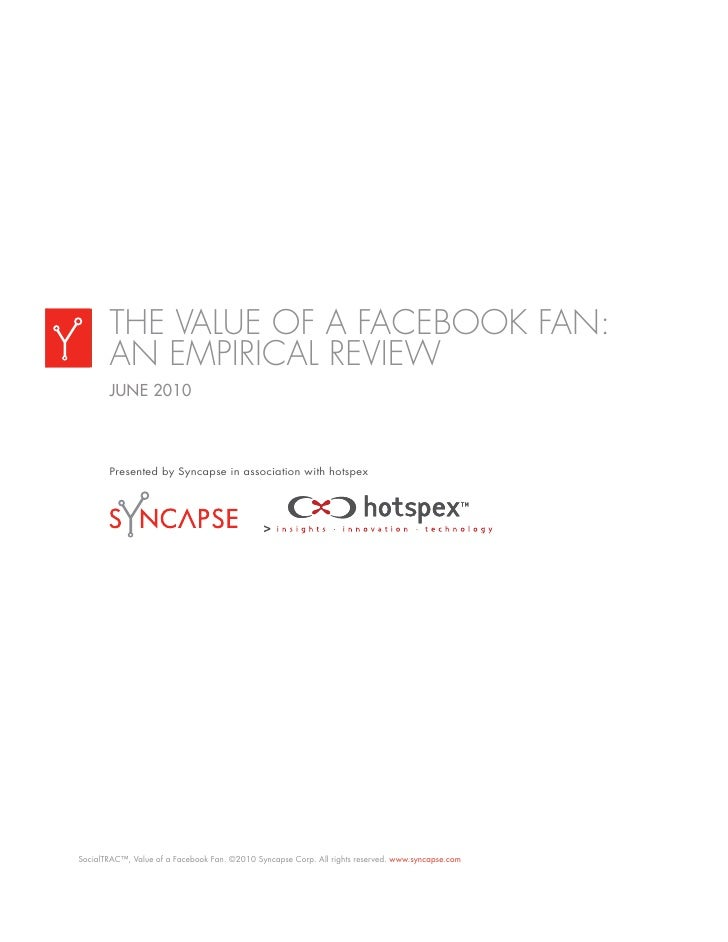 THE VALUE OF A FACEBOOK FAN:        AN EMPIRICAL REVIEW        JUNE 2010           Presented by Syncapse in association wi...