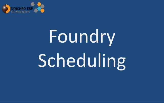 Synchro erp scheduling for casting manufacturer's