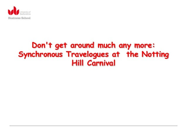 Dont get around much any more:Synchronous Travelogues at the Notting             Hill Carnival