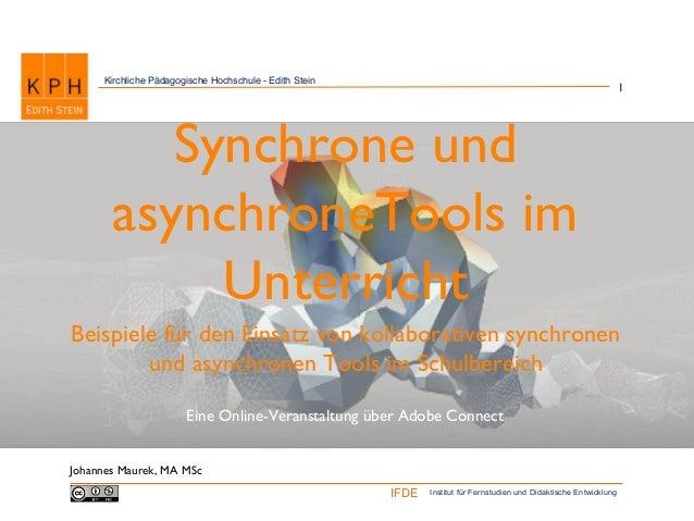 Institut für Fernstudien und Didaktische EntwicklungIFDE Kirchliche Pädagogische Hochschule - Edith Stein 1 Synchrone und ...