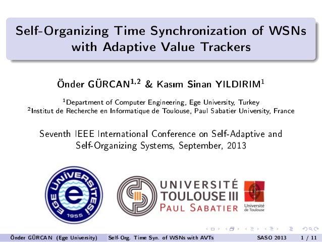 Self-Organizing Time Synchronization of WSNs with Adaptive Value Trackers Önder GÜRCAN 1,2 & Kasm Sinan YILDIRIM 1 1 Depar...