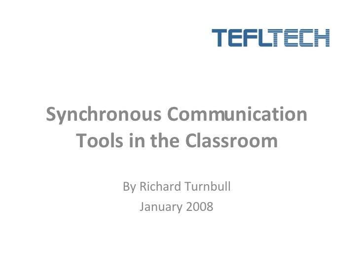 Synchronous Communication Tools in the Classroom By Richard Turnbull January 2008