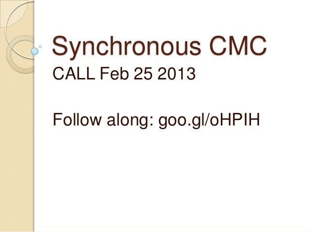 Synchronous CMCCALL Feb 25 2013Follow along: goo.gl/oHPIH