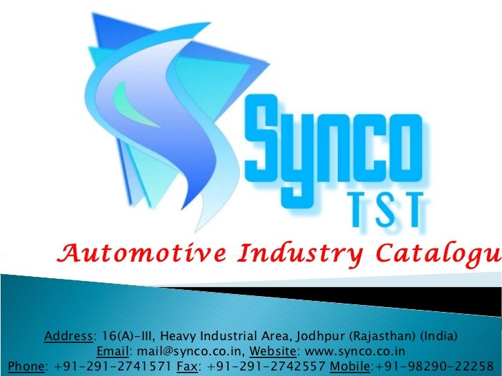 Automotive Industry Catalogue Address : 16(A)-III, Heavy Industrial Area, Jodhpur (Rajasthan) (India) Email : mail@synco.c...