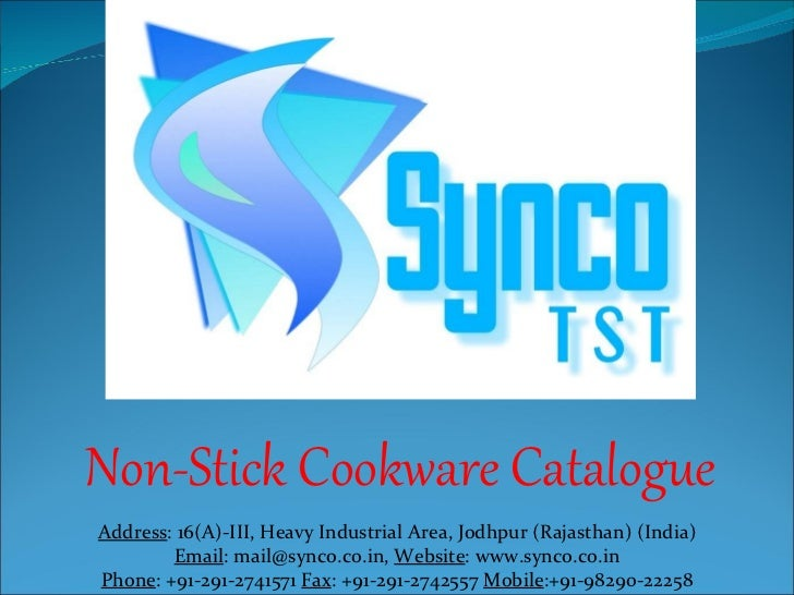 Non-Stick Cookware Catalogue Address : 16(A)-III, Heavy Industrial Area, Jodhpur (Rajasthan) (India) Email : mail@synco.co...