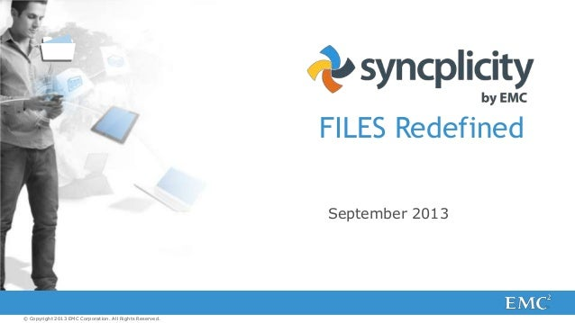 FILES Redefined September 2013  © Copyright 2013 EMC Corporation. All Rights Reserved.
