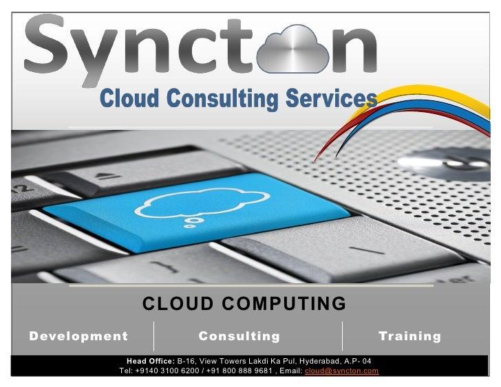 CLOUD COMPUTINGDevelopment                   Consulting                                   Training            Head Office:...