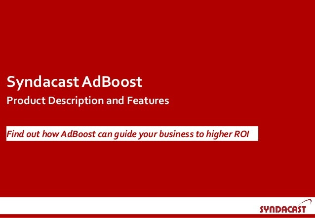 SyndacastAdBoost Product Description and Features Find out how AdBoost can guide your business to higher ROI