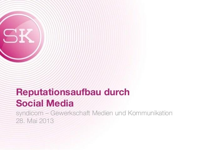 Reputationsaufbau durchSocial Mediasyndicom –Gewerkschaft Medien und Kommunikation28. Mai 2013