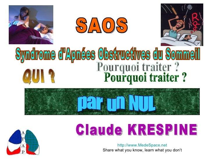 SAOS Claude KRESPINE Pourquoi traiter ? QUI ? Syndrome d'Apnées Obstructives du Sommeil par un NUL http://www.MedeSpace.ne...
