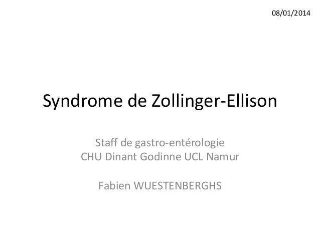 08/01/2014  Syndrome de Zollinger-Ellison Staff de gastro-entérologie CHU Dinant Godinne UCL Namur Fabien WUESTENBERGHS