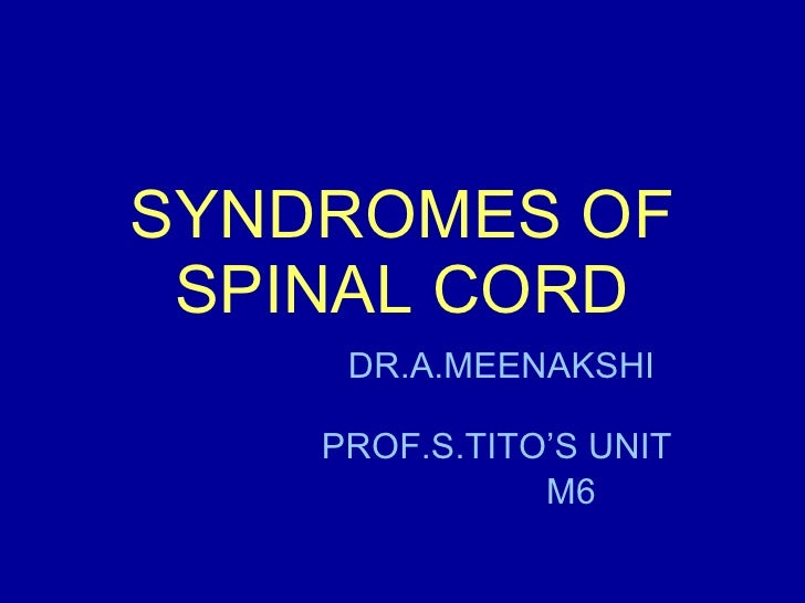 SYNDROMES OF SPINAL CORD DR.A.MEENAKSHI  PROF.S.TITO'S UNIT M6