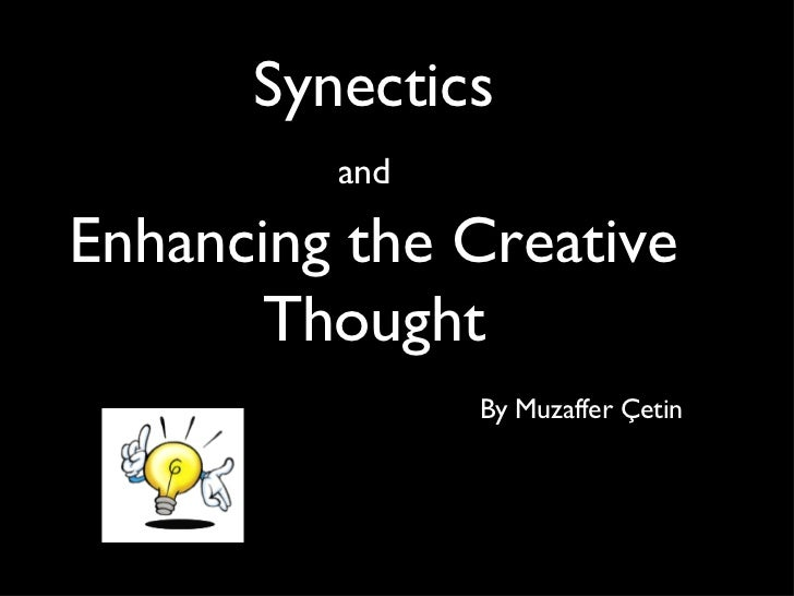 Synectics and   Enhancing the Creative Thought   By Muzaffer Çetin