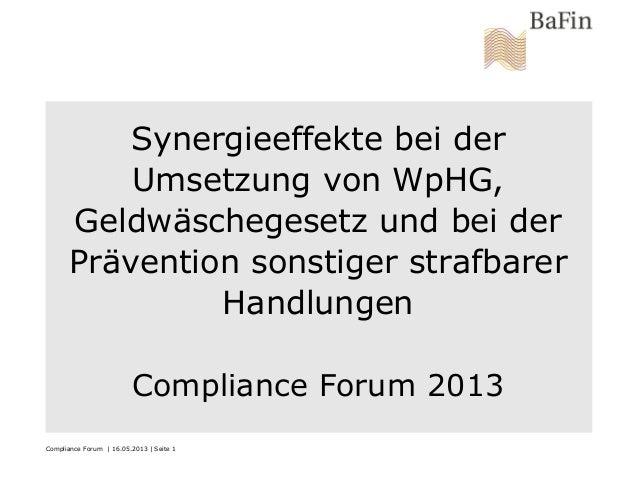 Compliance Forum | 16.05.2013 | Seite 1Synergieeffekte bei derUmsetzung von WpHG,Geldwäschegesetz und bei derPrävention so...