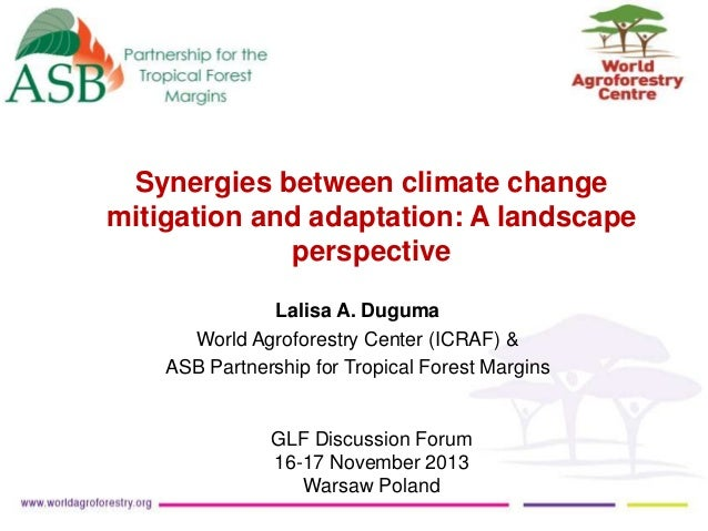 Synergies between climate change mitigation and adaptation: A landscape perspective Lalisa A. Duguma World Agroforestry Ce...