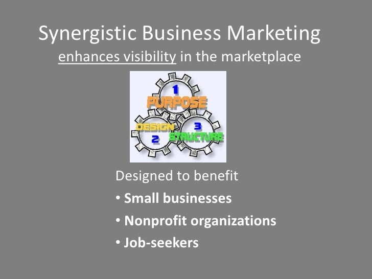 Synergistic Business Marketing  enhances visibility in the marketplace          Designed to benefit          • Small busin...