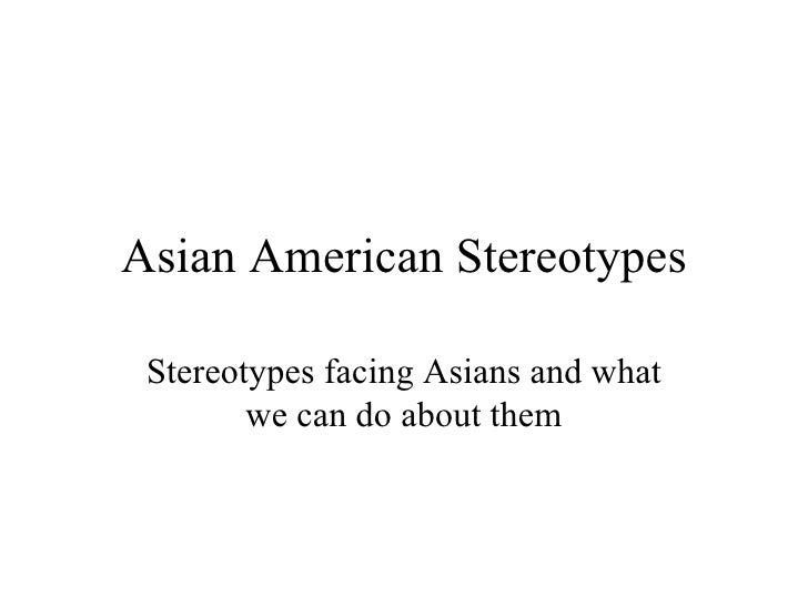Asian American Stereotypes Stereotypes facing Asians and what we can do about them