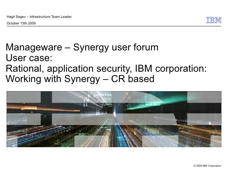Manageware – Synergy user forum User case: Rational, application security, IBM corporation: Working with Synergy – CR base...